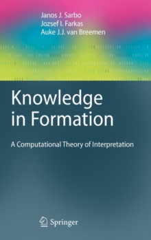Knowledge in Formation : A Computational Theory of Interpretation, Hardback Book