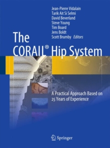 The CORAIL (R) Hip System : A Practical Approach Based on 25 Years of Experience, Hardback Book