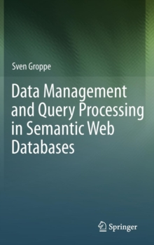 Data Management and Query Processing in Semantic Web Databases, Hardback Book