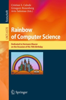 Rainbow of Computer Science : Essays Dedicated to Hermann Maurer on the Occasion of His 70th Birthday, Paperback / softback Book
