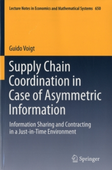 Supply Chain Coordination in Case of Asymmetric Information : Information Sharing and Contracting in a Just-in-Time environment., Paperback Book