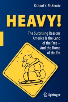 HEAVY! : The Surprising Reasons America Is the Land of the Free-And the Home of the Fat, Paperback Book