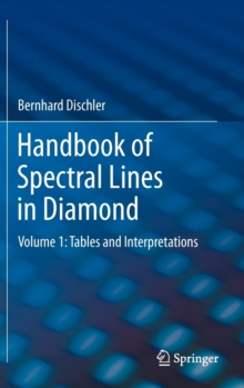 Handbook of Spectral Lines in Diamond : Volume 1: Tables and Interpretations, Hardback Book
