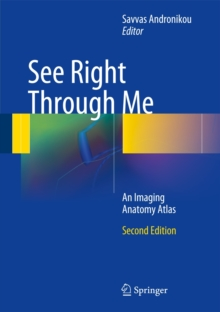 See Right Through Me : An Imaging Anatomy Atlas, Hardback Book