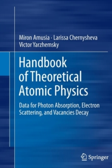 Handbook of Theoretical Atomic Physics : Data for Photon Absorption, Electron Scattering, and Vacancies Decay, Hardback Book