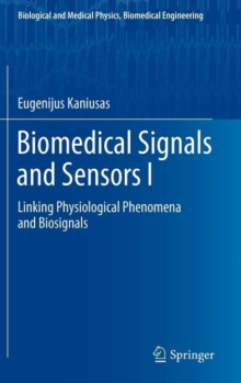 Biomedical Signals and Sensors I : Linking Physiological Phenomena and Biosignals, Hardback Book