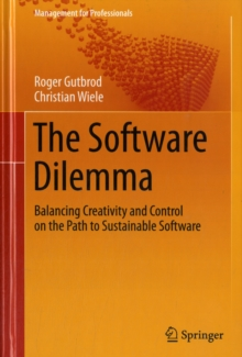 The Software Dilemma : Balancing Creativity and Control on the Path to Sustainable Software, Hardback Book