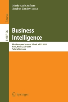 Business Intelligence : First European Summer School, eBISS 2011, Paris, France, July 3-8, 2011, Tutorial Lectures, Paperback / softback Book