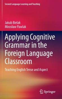 Applying Cognitive Grammar in the Foreign Language Classroom : Teaching English Tense and Aspect, Hardback Book