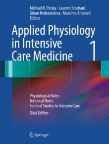 Applied Physiology in Intensive Care Medicine 1 : Physiological Notes - Technical Notes - Seminal Studies in Intensive Care, Hardback Book