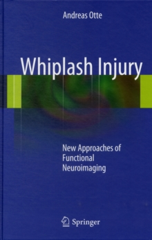 Whiplash Injury : New Approaches of Functional Neuroimaging, Hardback Book