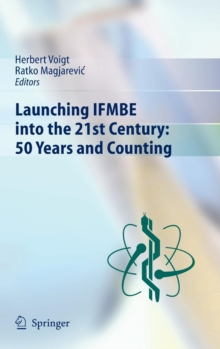 Launching IFMBE into the 21st Century: 50 Years and Counting, Hardback Book