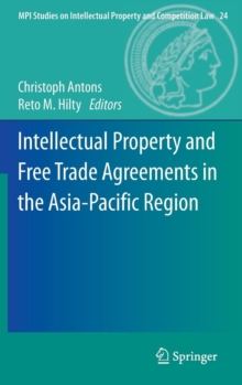 Intellectual Property and Free Trade Agreements in the Asia-Pacific Region, Hardback Book