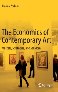 The Economics of Contemporary Art : Markets, Strategies and Stardom, Hardback Book