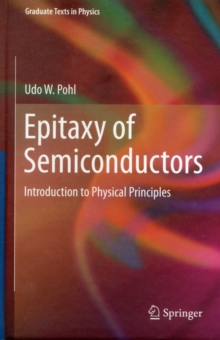 Epitaxy of Semiconductors : Introduction to Physical Principles, Hardback Book