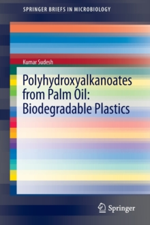 Polyhydroxyalkanoates from Palm Oil: Biodegradable Plastics, Paperback / softback Book