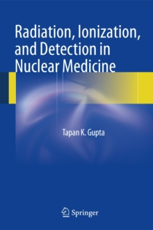 Radiation, Ionization, and Detection in Nuclear Medicine, Hardback Book