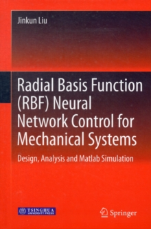 Radial Basis Function (RBF) Neural Network Control for Mechanical Systems : Design, Analysis and Matlab Simulation, Hardback Book