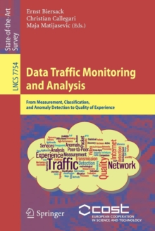 Data Traffic Monitoring and Analysis : From Measurement, Classification, and Anomaly Detection to Quality of Experience, Paperback / softback Book