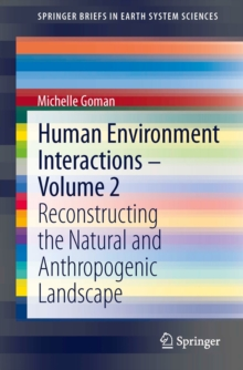 Human Environment Interactions - Volume 2 : Reconstructing the Natural and Anthropogenic Landscape, Paperback / softback Book