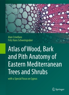 Atlas of Wood, Bark and Pith Anatomy of Eastern Mediterranean Trees and Shrubs : With a Special Focus on Cyprus, Hardback Book
