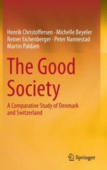 The Good Society : A Comparative Study of Denmark and Switzerland, Hardback Book