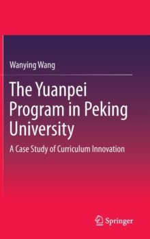 The Yuanpei Program in Peking University : A Case Study of Curriculum Innovation, Hardback Book