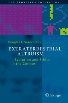 Extraterrestrial Altruism : Evolution and Ethics in the Cosmos, Hardback Book