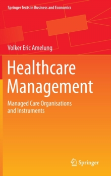 Healthcare Management : Managed Care Organisations and Instruments, Hardback Book