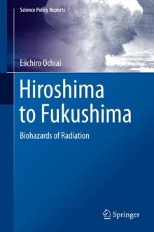 Hiroshima to Fukushima : Biohazards of Radiation, Hardback Book