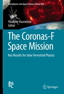 The Coronas-F Space Mission : Key Results for Solar Terrestrial Physics, Hardback Book