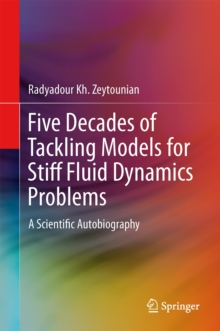 Five Decades of Tackling Models for Stiff Fluid Dynamics Problems : A Scientific Autobiography, Hardback Book