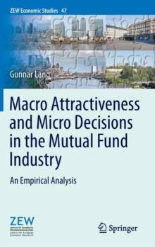 Macro Attractiveness and Micro Decisions in the Mutual Fund Industry : An Empirical Analysis, Hardback Book