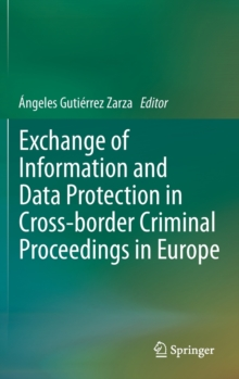 Exchange of Information and Data Protection in Cross-Border Criminal Proceedings in Europe, Hardback Book