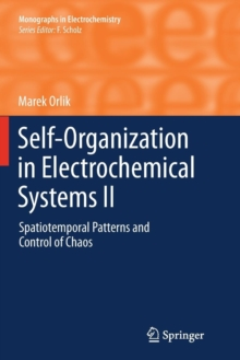 Self-Organization in Electrochemical Systems II : Spatiotemporal Patterns and Control of Chaos, Paperback / softback Book