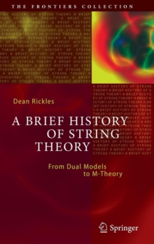 A Brief History of String Theory : From Dual Models to M-Theory, Hardback Book