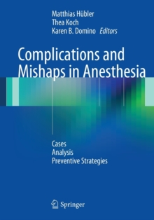Complications and Mishaps in Anesthesia : Cases - Analysis - Preventive Strategies, Paperback / softback Book