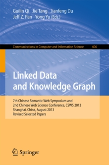 Linked Data and Knowledge Graph : Seventh Chinese Semantic Web Symposium and the Second Chinese Web Science Conference, CSWS 2013, Shanghai, China, August 12-16, 2013. Revised Selected Papers, Paperback / softback Book