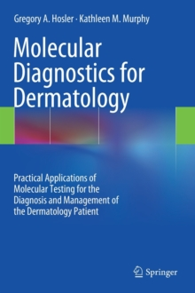 Molecular Diagnostics for Dermatology : Practical Applications of Molecular Testing for the Diagnosis and Management of the Dermatology Patient, Hardback Book