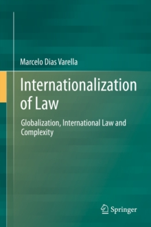 Internationalization of Law : Globalization, International Law and Complexity, Hardback Book