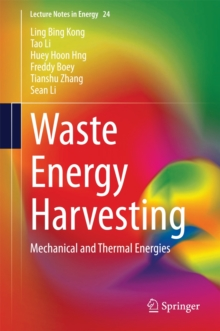 Waste Energy Harvesting : Mechanical and Thermal Energies, Hardback Book