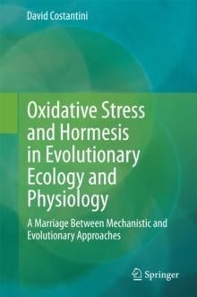 Oxidative Stress and Hormesis in Evolutionary Ecology and Physiology : A Marriage Between Mechanistic and Evolutionary Approaches, Hardback Book