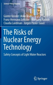 The Risks of Nuclear Energy Technology : Safety Concepts of Light Water Reactors, Hardback Book