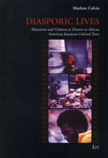 Diasporic Lives : Alienation and Violence as Themes in African American and Jamaican Cultural Texts, Paperback Book