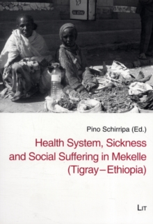 Health System, Sickness and Social Suffering in Mekelle (Tigray-Ethiopia), Paperback Book