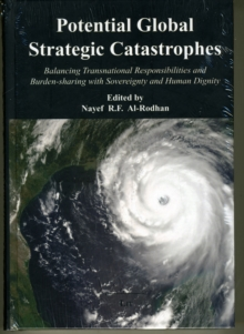 Potential Global Strategic Catastrophes : Balancing Transnational Responsibilities and Burden-sharing with Sovereignty and Human Dignity, Paperback Book
