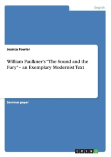 William Faulkner's The Sound and the Fury- an Exemplary Modernist Text, Paperback / softback Book