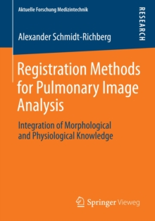 Registration Methods for Pulmonary Image Analysis : Integration of Morphological and Physiological Knowledge, Paperback / softback Book