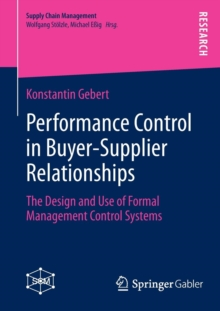 Performance Control in Buyer-Supplier Relationships : The Design and Use of Formal Management Control Systems, Paperback / softback Book
