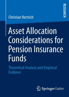 Asset Allocation Considerations for Pension Insurance Funds : Theoretical Analysis and Empirical Evidence, Paperback / softback Book